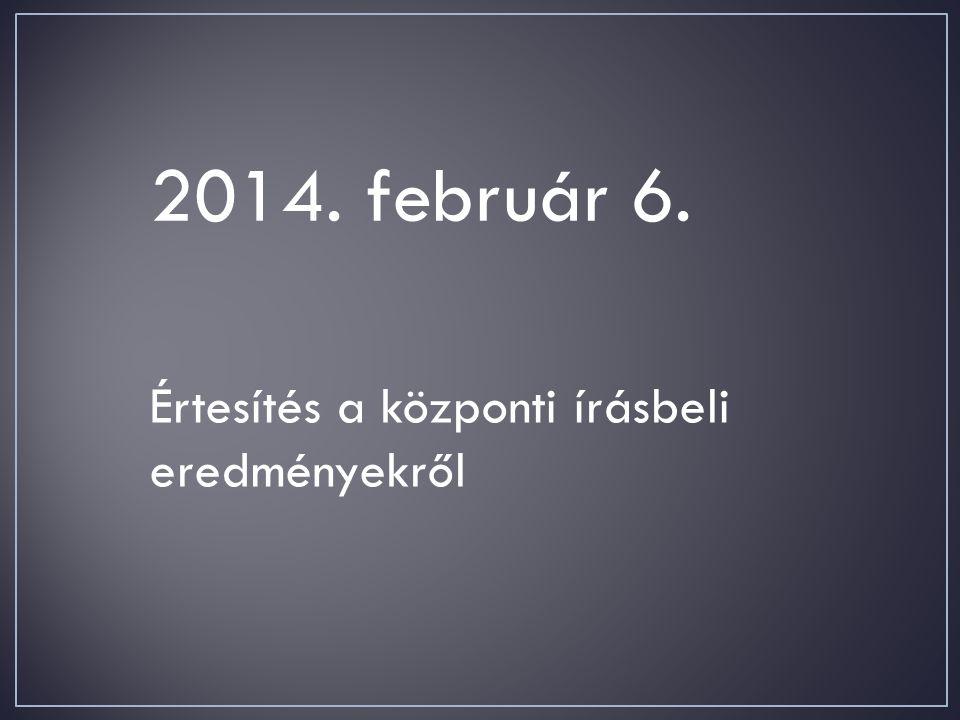 2014. február 6. Értesítés a központi írásbeli eredményekről