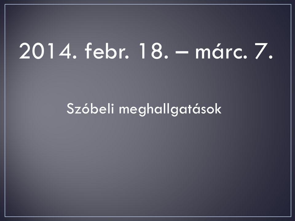 2014. febr. 18. – márc. 7. Szóbeli meghallgatások