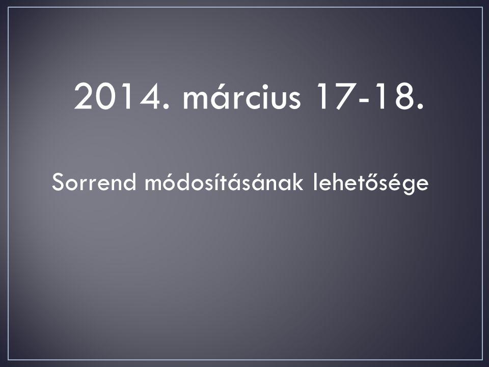 2014. március 17-18. Sorrend módosításának lehetősége