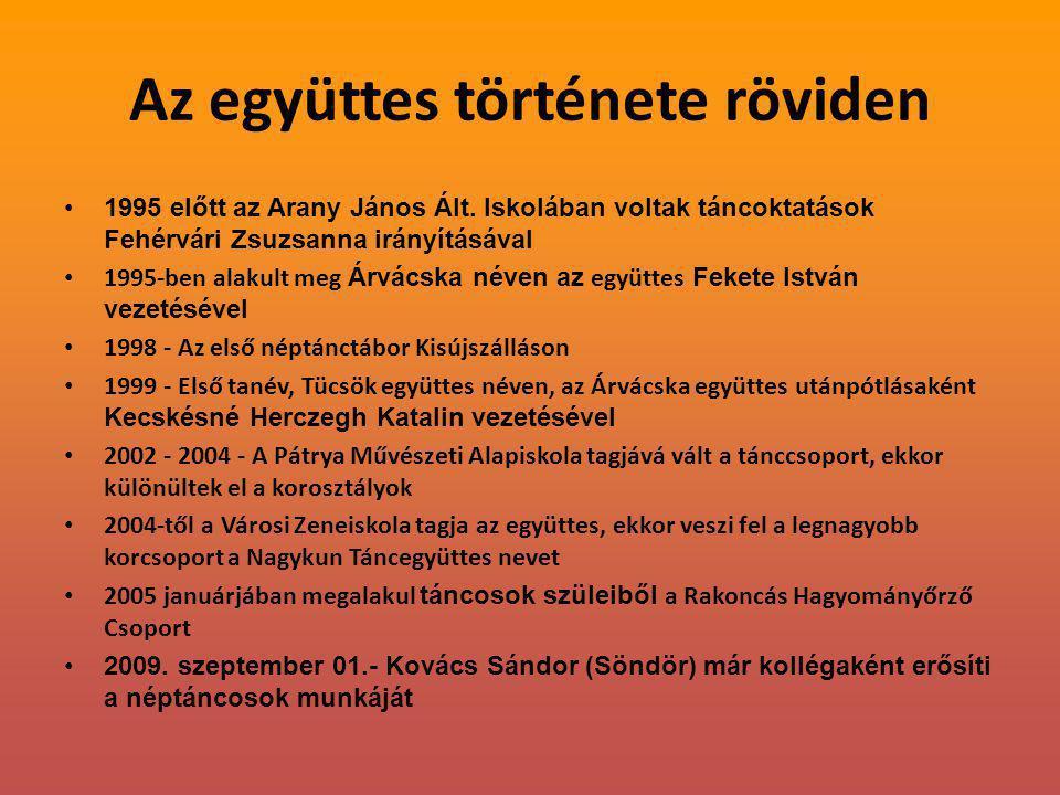 Az együttes története röviden 1995 előtt az Arany János Ált. Iskolában voltak táncoktatások Fehérvári Zsuzsanna irányításával 1995-ben alakult meg Árv