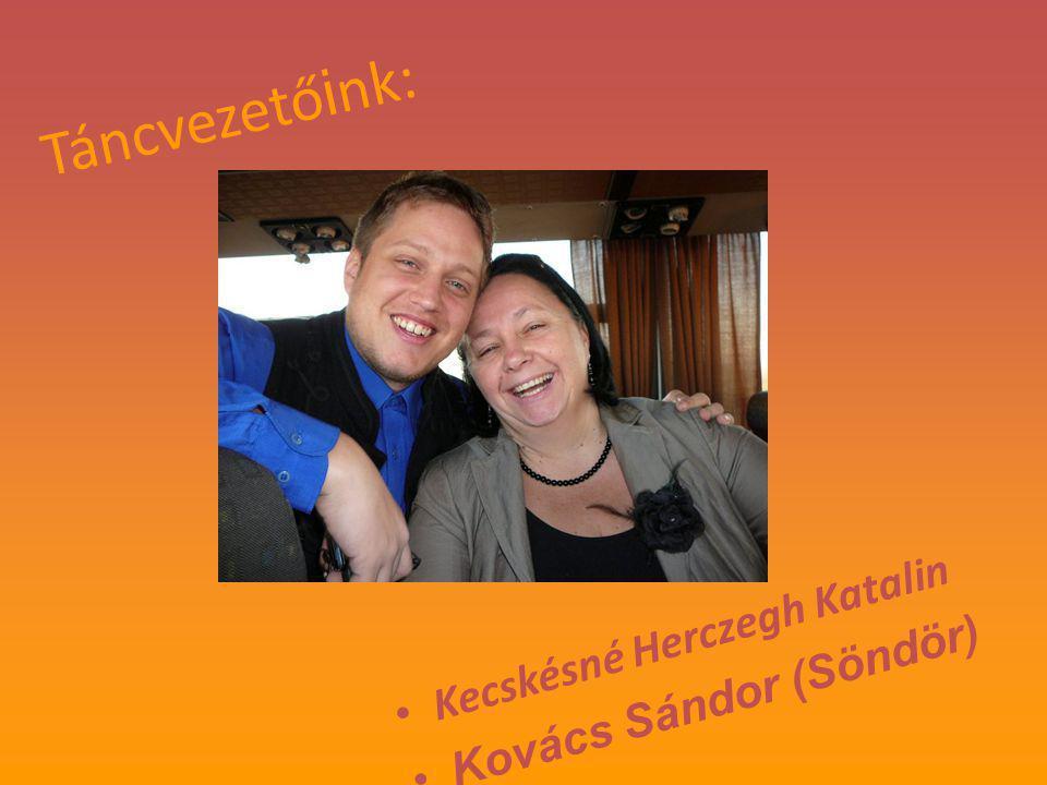 T á n c v e z e t ő i n k : Kecskésné Herczegh Katalin Kovács Sándor (Söndör)