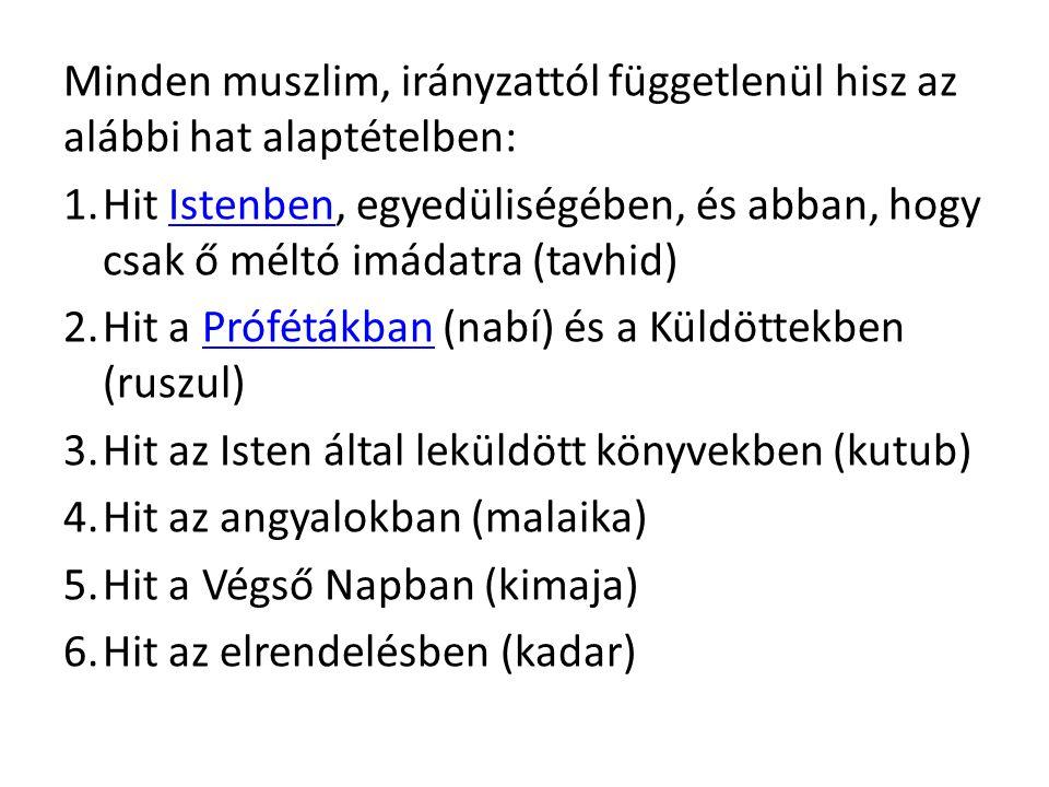 Minden muszlim, irányzattól függetlenül hisz az alábbi hat alaptételben: 1.Hit Istenben, egyedüliségében, és abban, hogy csak ő méltó imádatra (tavhid
