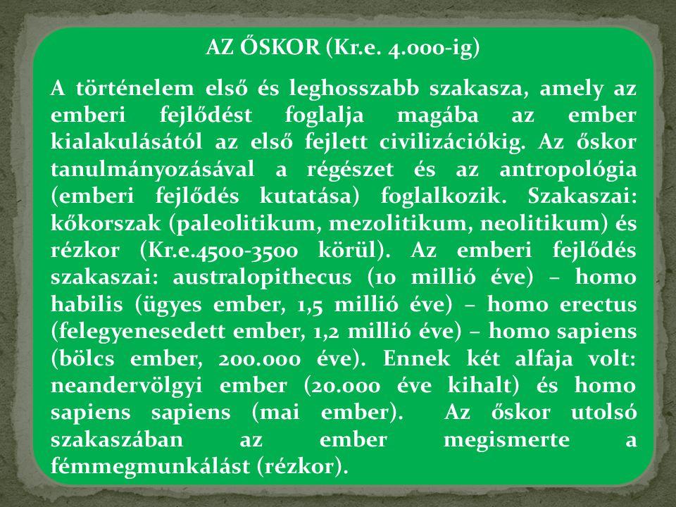AZ ŐSKOR (Kr.e. 4.000-ig) A történelem első és leghosszabb szakasza, amely az emberi fejlődést foglalja magába az ember kialakulásától az első fejlett