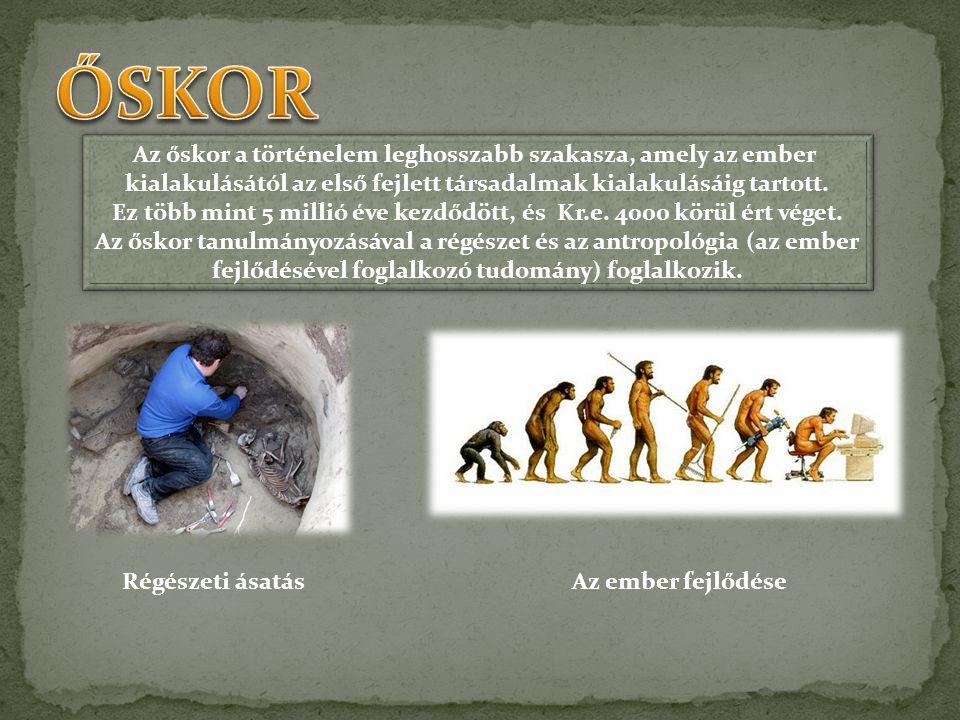 Az őskor a történelem leghosszabb szakasza, amely az ember kialakulásától az első fejlett társadalmak kialakulásáig tartott. Ez több mint 5 millió éve