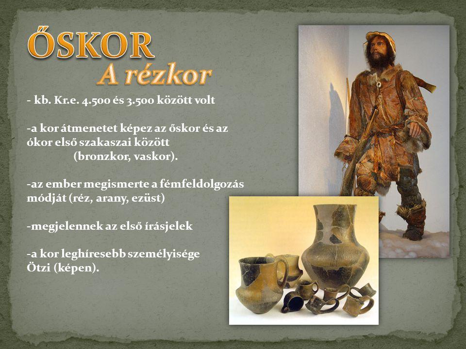 - kb. Kr.e. 4.500 és 3.500 között volt -a kor átmenetet képez az őskor és az ókor első szakaszai között (bronzkor, vaskor). -az ember megismerte a fém
