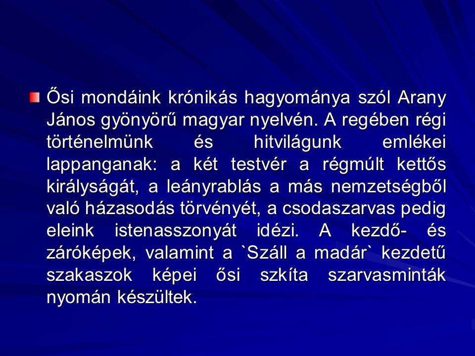 Ősi mondáink krónikás hagyománya szól Arany János gyönyörű magyar nyelvén. A regében régi történelmünk és hitvilágunk emlékei lappanganak: a két testv