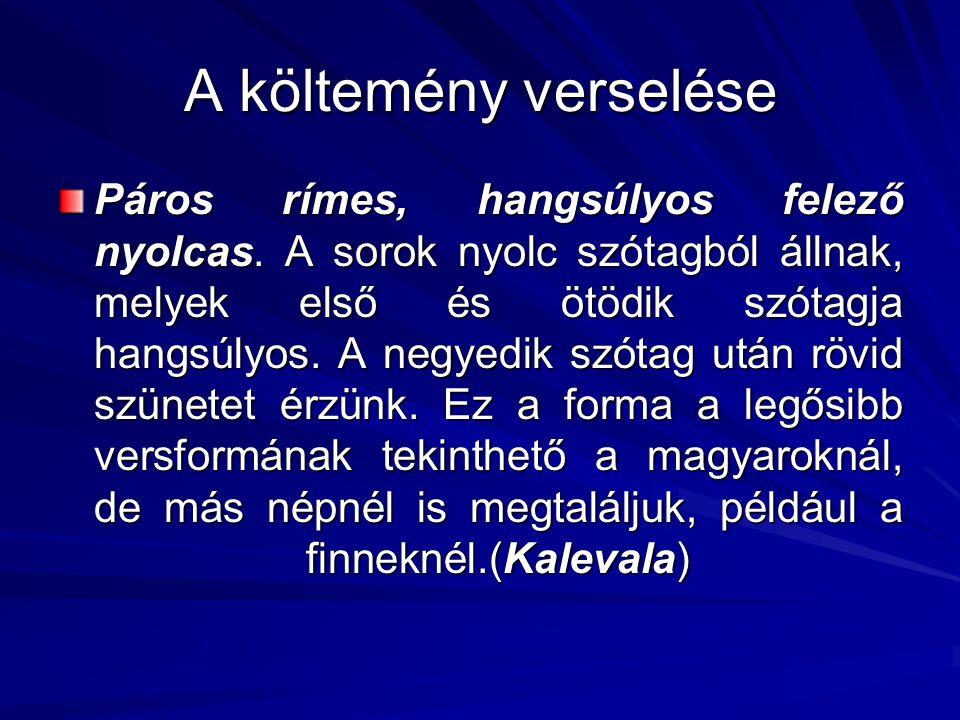Arany páros rímet alkalmaz, a népdalok névtelen énekeseihez hasonlóan: a négysoros versszakok első és második, majd harmadik és negyedik sora cseng össze egymással.