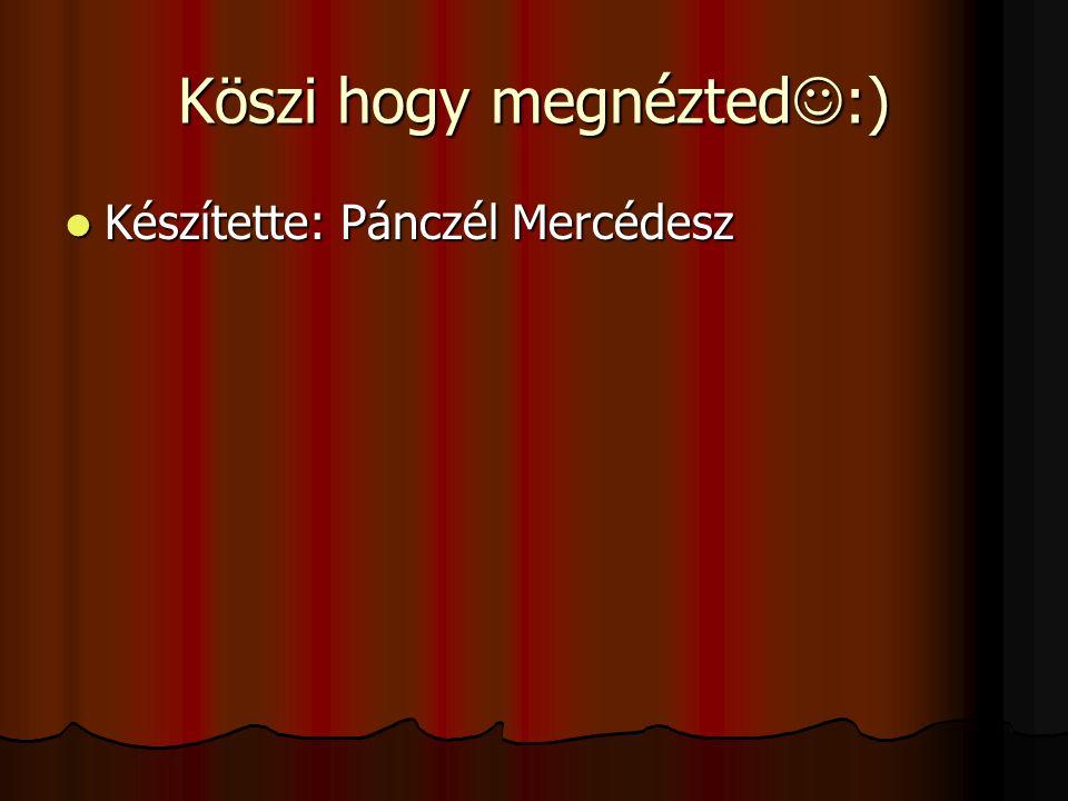 Köszi hogy megnézted :) Készítette: Pánczél Mercédesz Készítette: Pánczél Mercédesz