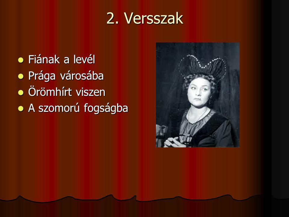 2. Versszak Fiának a levél Fiának a levél Prága városába Prága városába Örömhírt viszen Örömhírt viszen A szomorú fogságba A szomorú fogságba