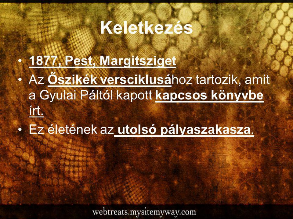 Keletkezés 1877, Pest, Margitsziget Az Őszikék versciklusához tartozik, amit a Gyulai Páltól kapott kapcsos könyvbe írt.