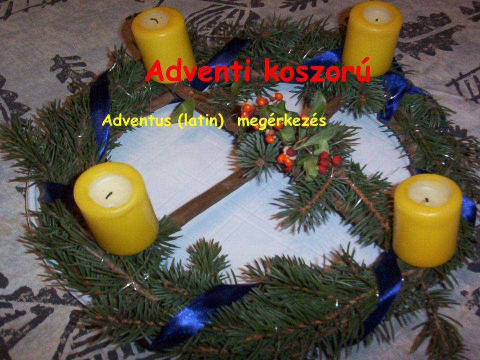 Adventi koszorú Adventus (latin) megérkezés
