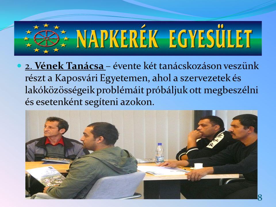 2. Vének Tanácsa – évente két tanácskozáson veszünk részt a Kaposvári Egyetemen, ahol a szervezetek és lakóközösségeik problémáit próbáljuk ott megbes