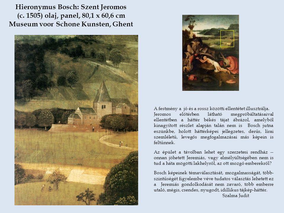 Hieronymus Bosch: Szent Jeromos (c. 1505) olaj, panel, 80,1 x 60,6 cm Museum voor Schone Kunsten, Ghent.... A festmény a jó és a rossz közötti ellenté