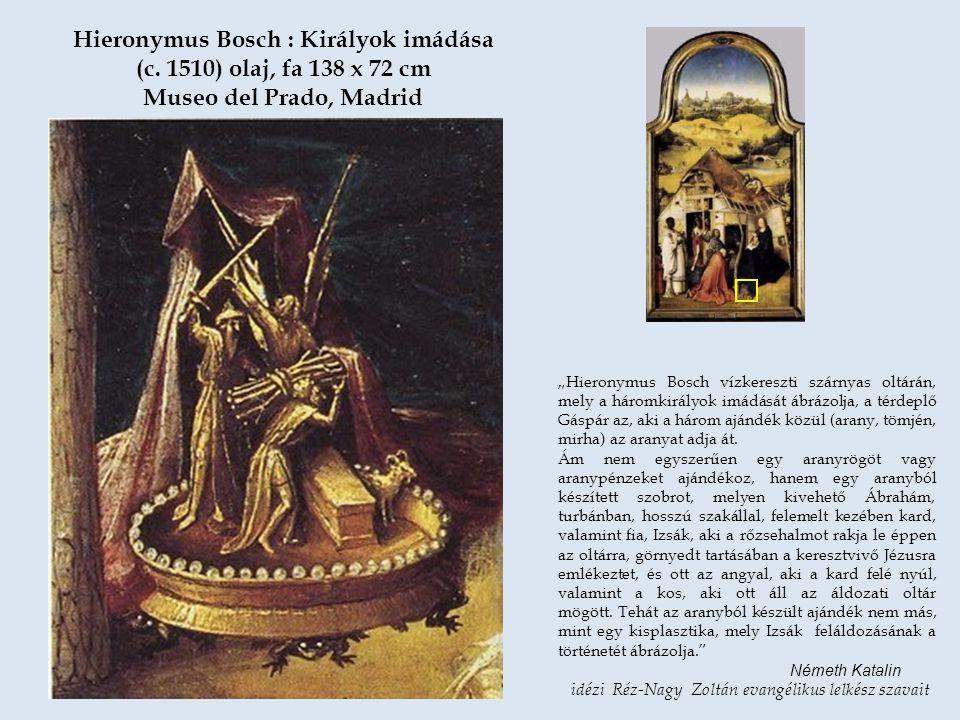 """""""Hieronymus Bosch vízkereszti szárnyas oltárán, mely a háromkirályok imádását ábrázolja, a térdeplő Gáspár az, aki a három ajándék közül (arany, tömjé"""