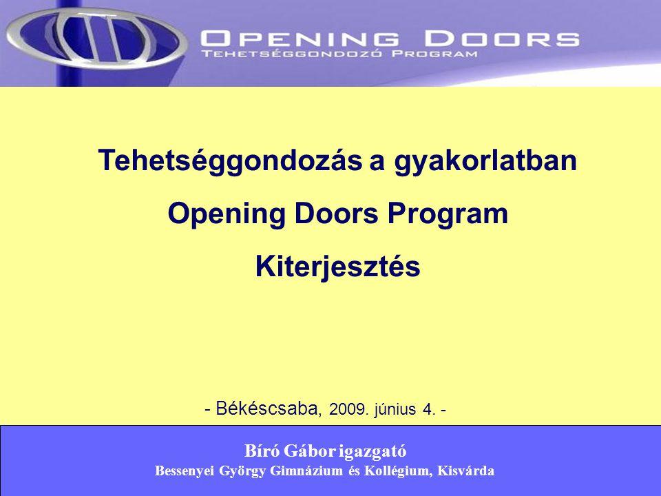 Tehetséggondozás a gyakorlatban Opening Doors Program Kiterjesztés - Békéscsaba, 2009. június 4. - Bíró Gábor igazgató Bessenyei György Gimnázium és K