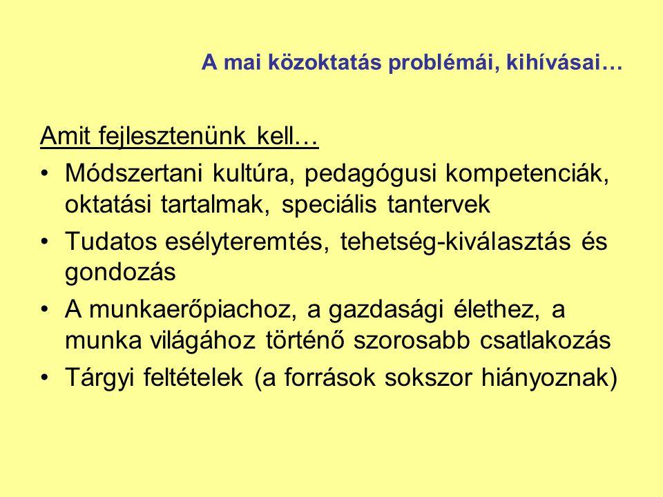 A mai közoktatás problémái, kihívásai… Amit fejlesztenünk kell… Módszertani kultúra, pedagógusi kompetenciák, oktatási tartalmak, speciális tantervek