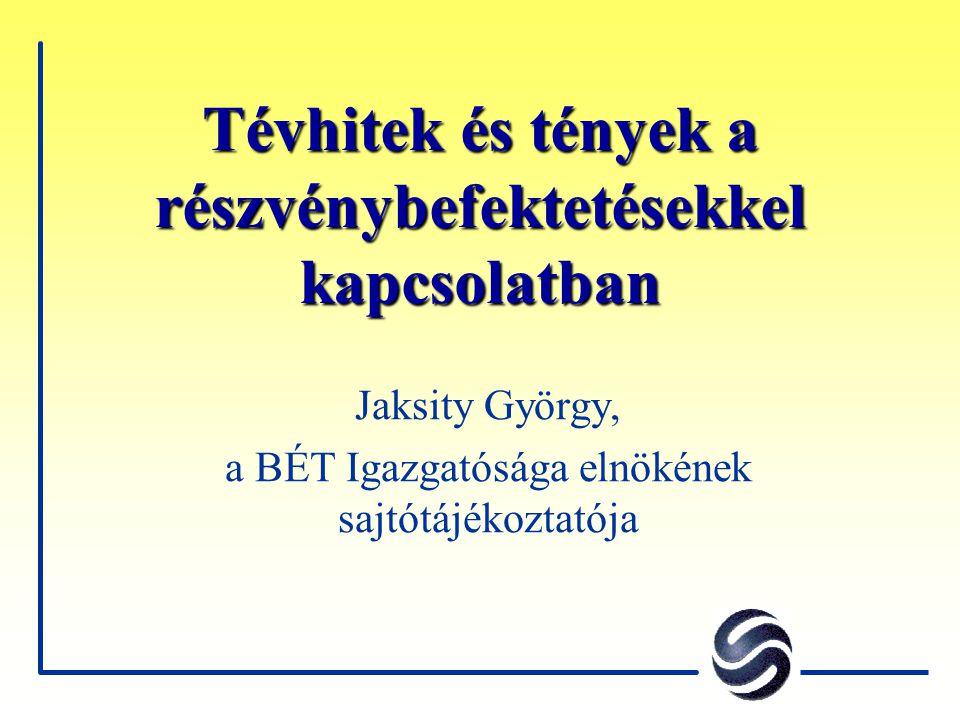 Tévhitek és tények a részvénybefektetésekkel kapcsolatban Jaksity György, a BÉT Igazgatósága elnökének sajtótájékoztatója