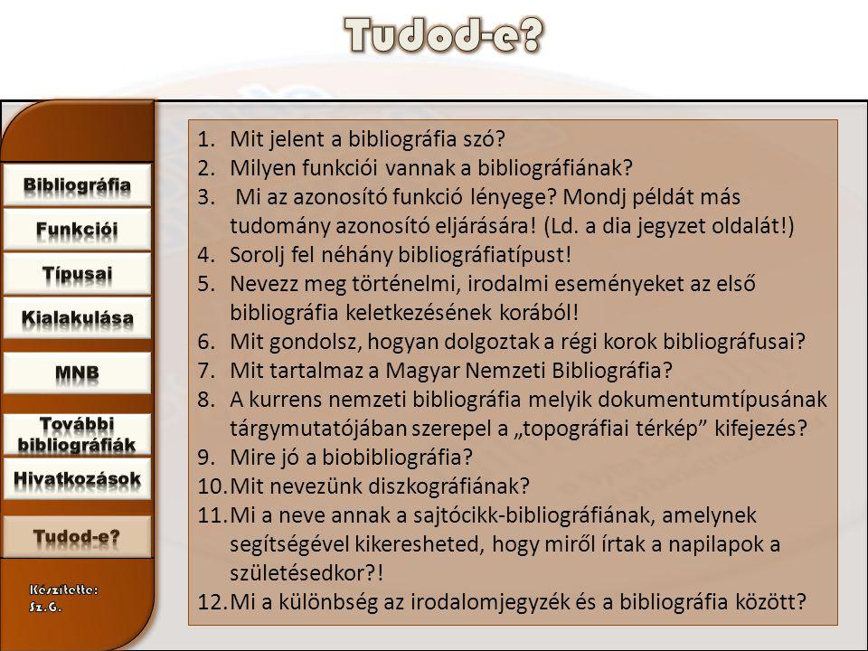 1.Mit jelent a bibliográfia szó. 2.Milyen funkciói vannak a bibliográfiának.