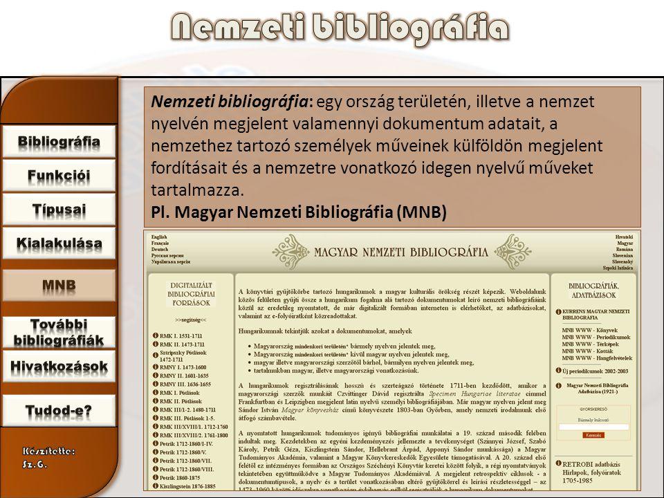 Nemzeti bibliográfia: egy ország területén, illetve a nemzet nyelvén megjelent valamennyi dokumentum adatait, a nemzethez tartozó személyek műveinek külföldön megjelent fordításait és a nemzetre vonatkozó idegen nyelvű műveket tartalmazza.