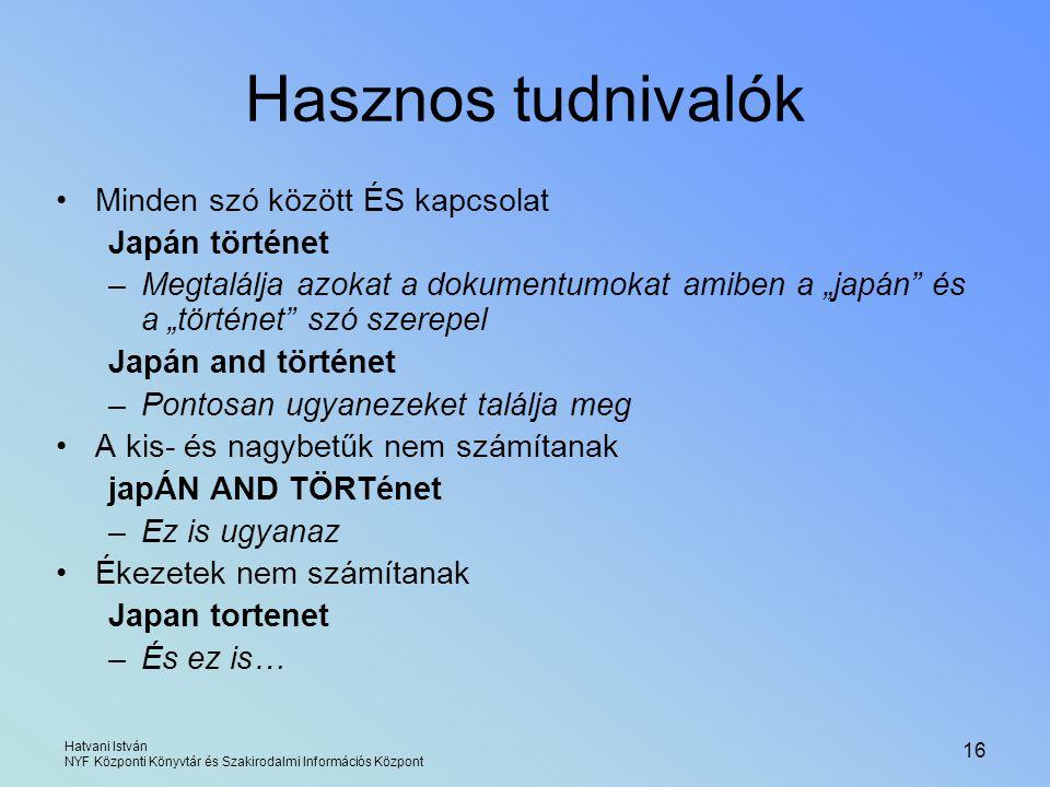 Hatvani István NYF Központi Könyvtár és Szakirodalmi Információs Központ 16 Hasznos tudnivalók Minden szó között ÉS kapcsolat Japán történet –Megtalál