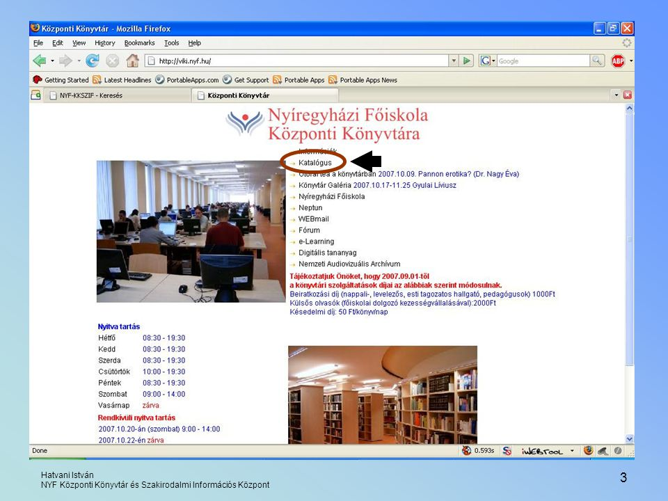 Hatvani István NYF Központi Könyvtár és Szakirodalmi Információs Központ 14 szolgáltatások: kölcsönzött könyvek listája korábban kölcsönzött könyvek előjegyzések kezelése