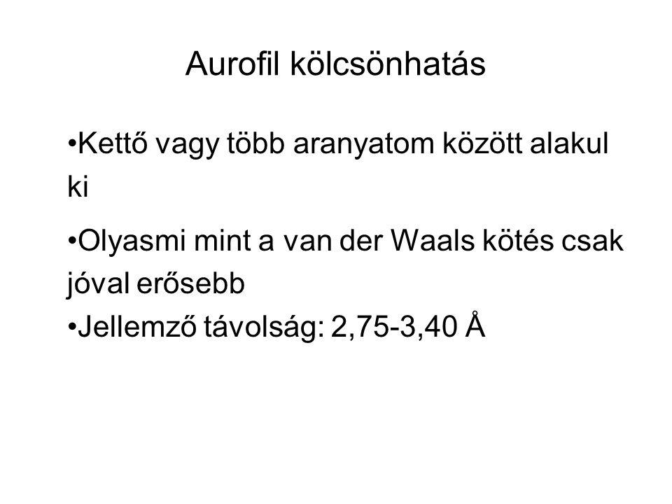 Kettő vagy több aranyatom között alakul ki Olyasmi mint a van der Waals kötés csak jóval erősebb Jellemző távolság: 2,75-3,40 Å