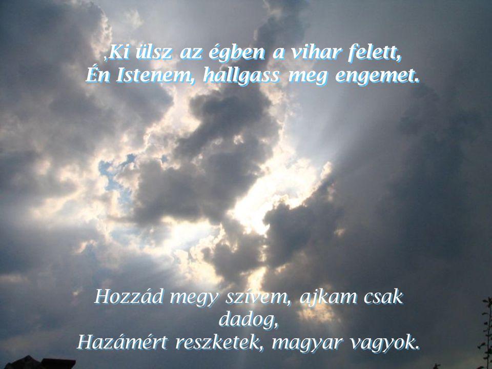 , Ki ülsz az égben a vihar felett, Én Istenem, hallgass meg engemet., Ki ülsz az égben a vihar felett, Én Istenem, hallgass meg engemet.