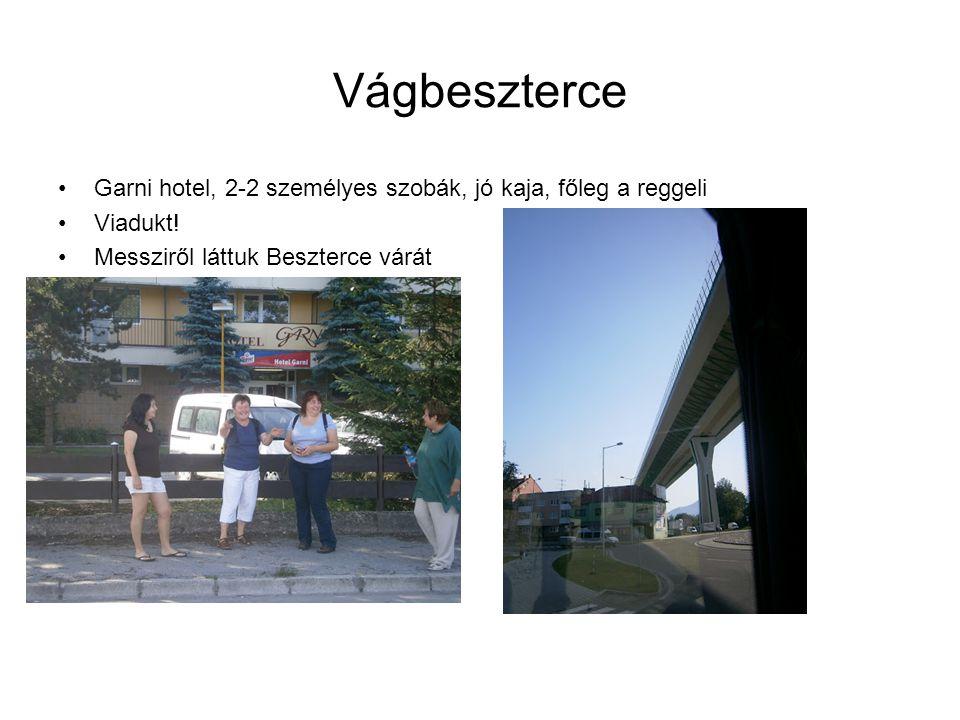 Vágbeszterce Garni hotel, 2-2 személyes szobák, jó kaja, főleg a reggeli Viadukt! Messziről láttuk Beszterce várát
