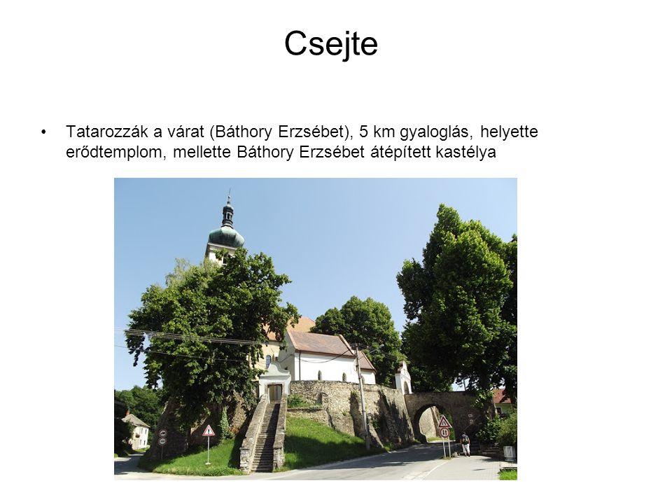 Csejte Tatarozzák a várat (Báthory Erzsébet), 5 km gyaloglás, helyette erődtemplom, mellette Báthory Erzsébet átépített kastélya