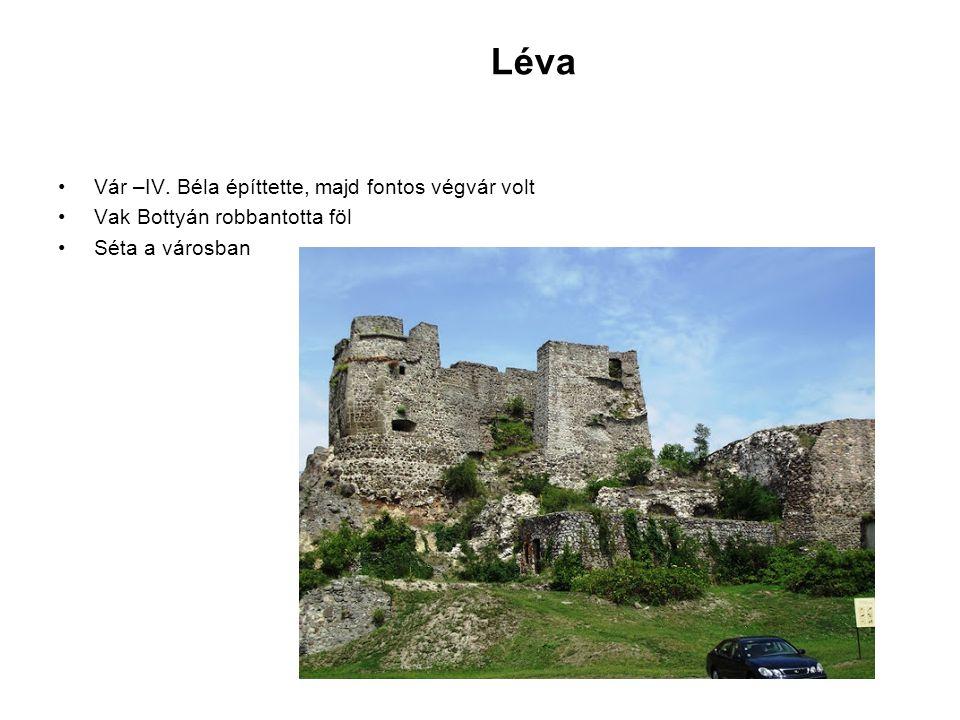 Léva Vár –IV. Béla építtette, majd fontos végvár volt Vak Bottyán robbantotta föl Séta a városban