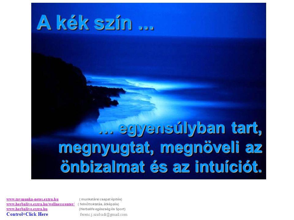 A kék szín...… egyensúlyban tart, megnyugtat, megnöveli az önbizalmat és az intuíciót.