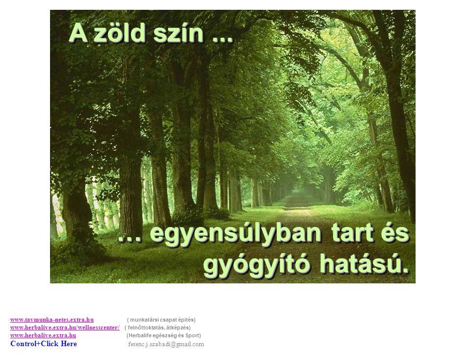 A zöld szín...A zöld szín... … egyensúlyban tart és gyógyító hatású.