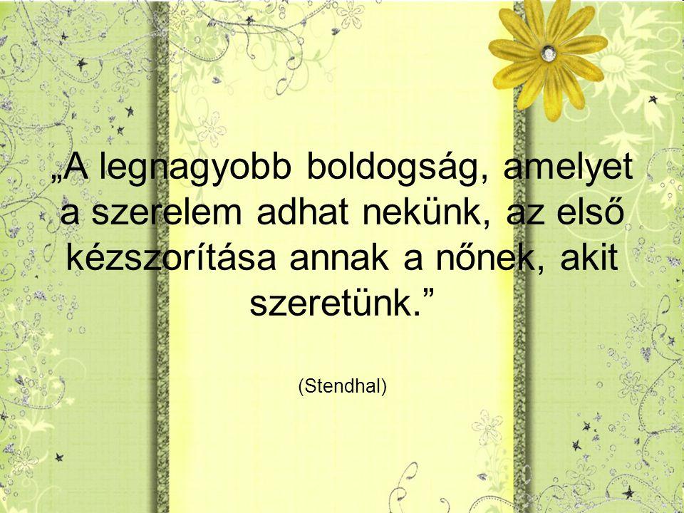 """""""A legnagyobb boldogság, amelyet a szerelem adhat nekünk, az első kézszorítása annak a nőnek, akit szeretünk. (Stendhal)"""