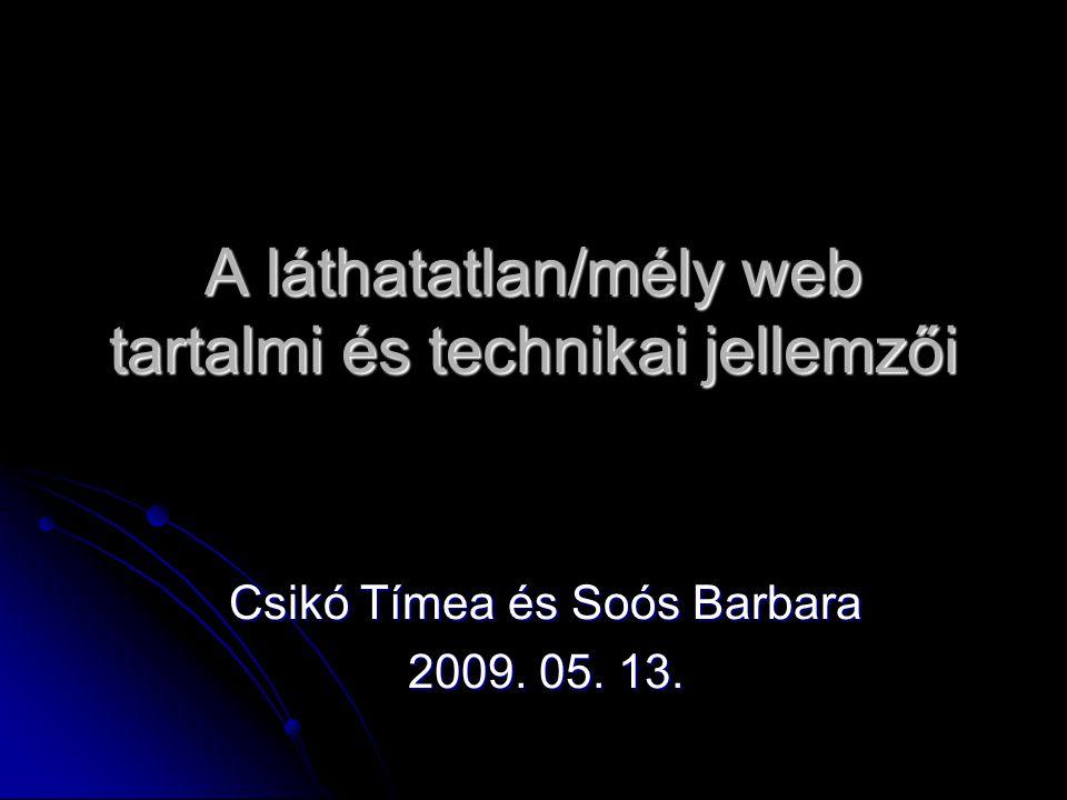 A láthatatlan/mély web tartalmi és technikai jellemzői Csikó Tímea és Soós Barbara 2009. 05. 13.