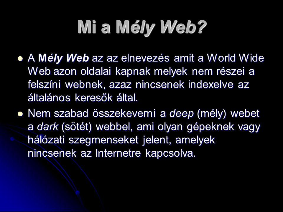 Mi a Mély Web? A Mély Web az az elnevezés amit a World Wide Web azon oldalai kapnak melyek nem részei a felszíni webnek, azaz nincsenek indexelve az á