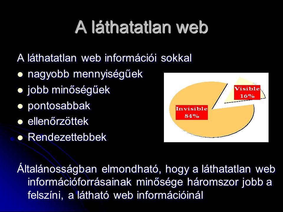 A láthatatlan web A láthatatlan web információi sokkal nagyobb mennyiségűek nagyobb mennyiségűek jobb minőségűek jobb minőségűek pontosabbak pontosabb