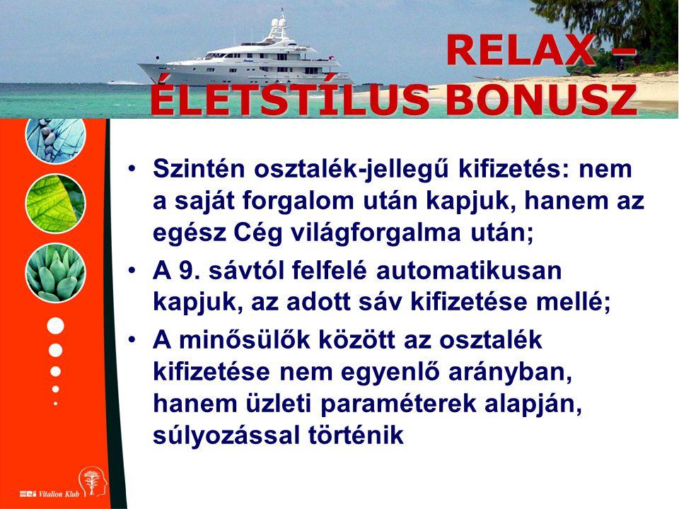 RELAX – ÉLETSTÍLUS BONUSZ Szintén osztalék-jellegű kifizetés: nem a saját forgalom után kapjuk, hanem az egész Cég világforgalma után; A 9. sávtól fel