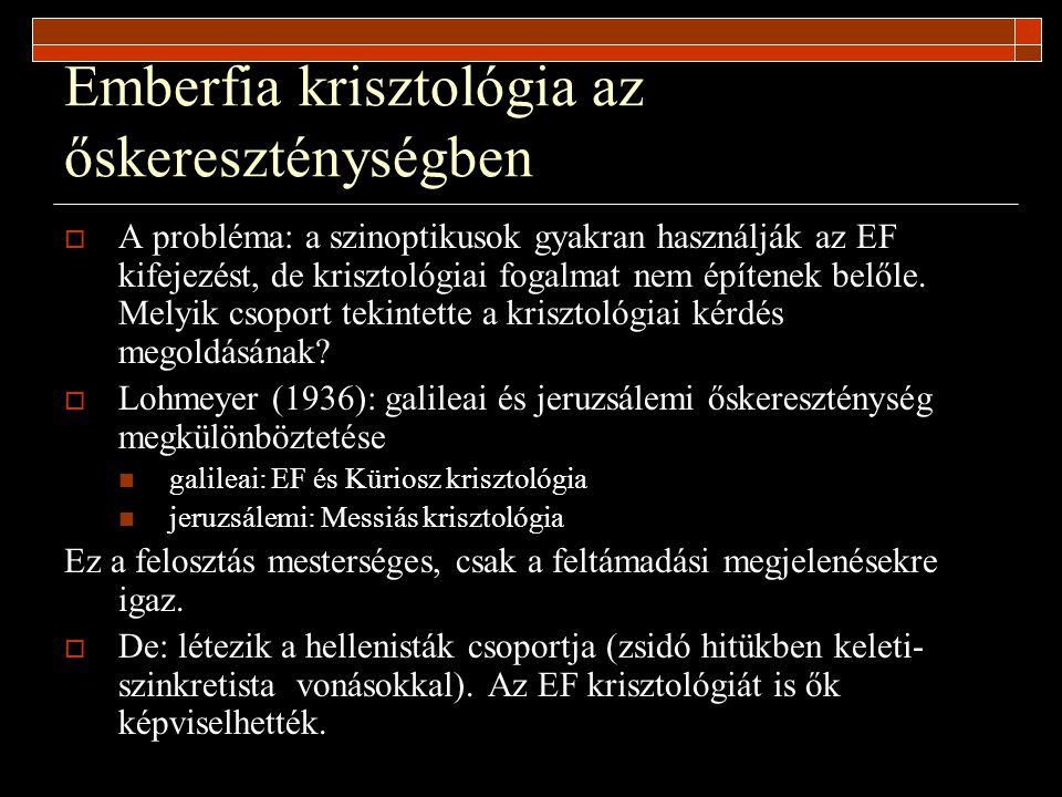 Emberfia krisztológia az őskereszténységben  A probléma: a szinoptikusok gyakran használják az EF kifejezést, de krisztológiai fogalmat nem építenek