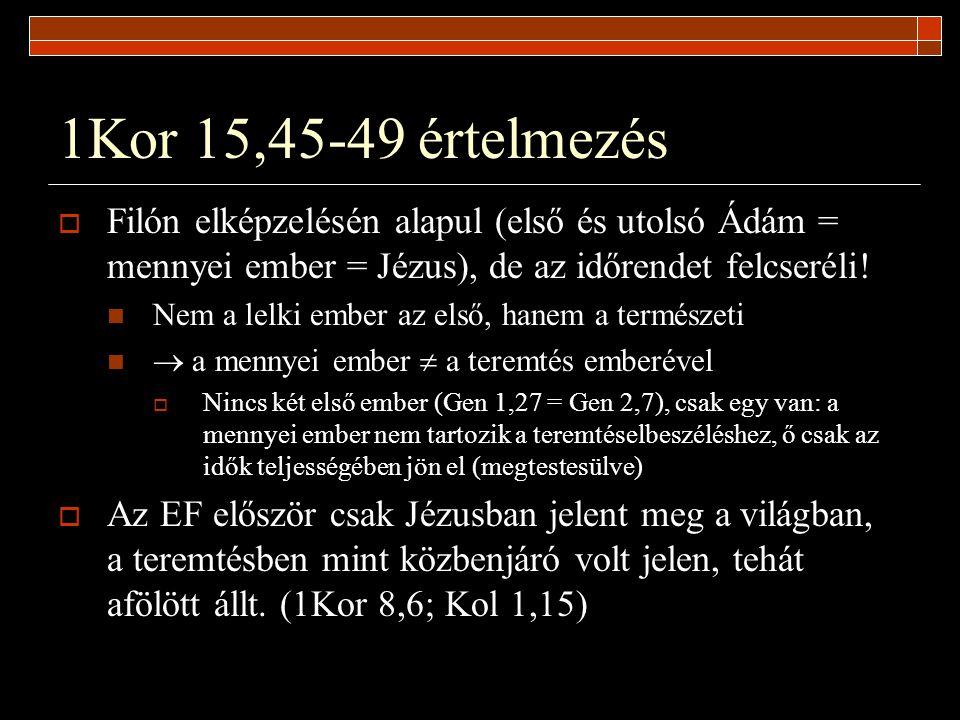 1Kor 15,45-49 értelmezés  Filón elképzelésén alapul (első és utolsó Ádám = mennyei ember = Jézus), de az időrendet felcseréli! Nem a lelki ember az e