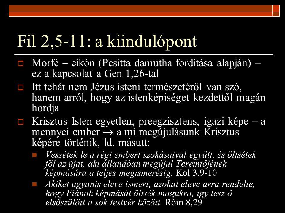 Fil 2,5-11: a kiindulópont  Morfé = eikón (Pesitta damutha fordítása alapján) – ez a kapcsolat a Gen 1,26-tal  Itt tehát nem Jézus isteni természeté