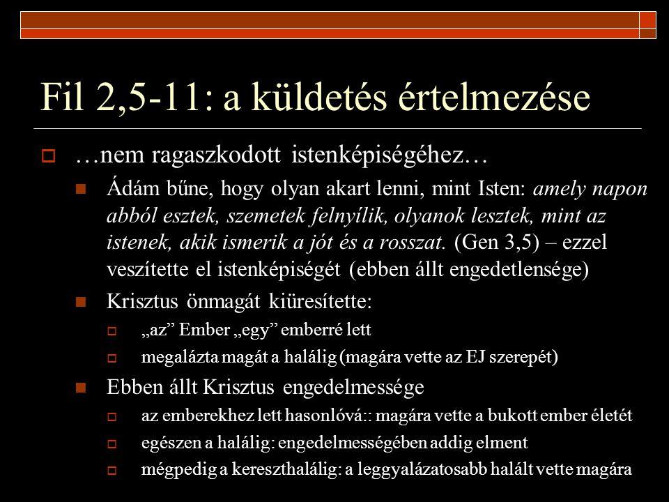 Fil 2,5-11: a küldetés értelmezése  …nem ragaszkodott istenképiségéhez… Ádám bűne, hogy olyan akart lenni, mint Isten: amely napon abból esztek, szem