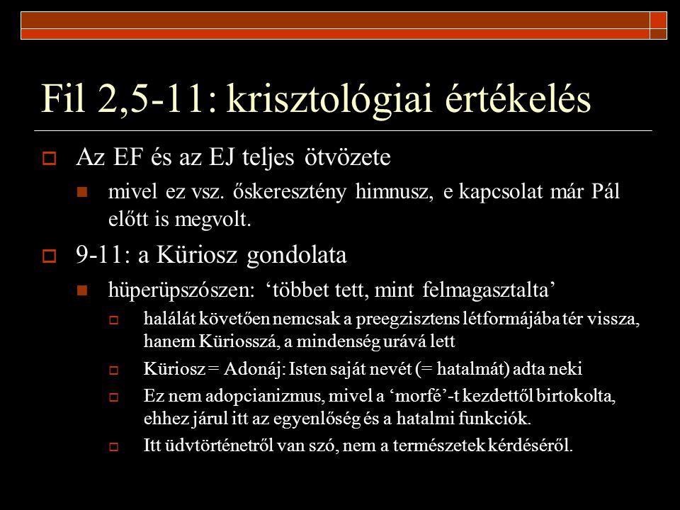 Fil 2,5-11: krisztológiai értékelés  Az EF és az EJ teljes ötvözete mivel ez vsz. őskeresztény himnusz, e kapcsolat már Pál előtt is megvolt.  9-11: