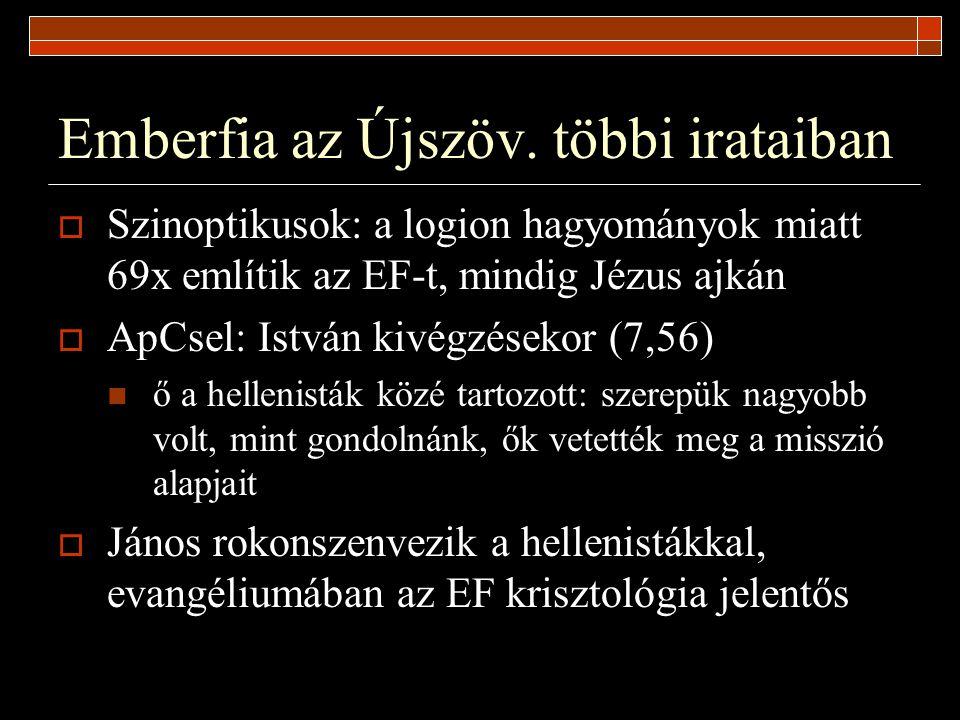 Emberfia az Újszöv. többi irataiban  Szinoptikusok: a logion hagyományok miatt 69x említik az EF-t, mindig Jézus ajkán  ApCsel: István kivégzésekor