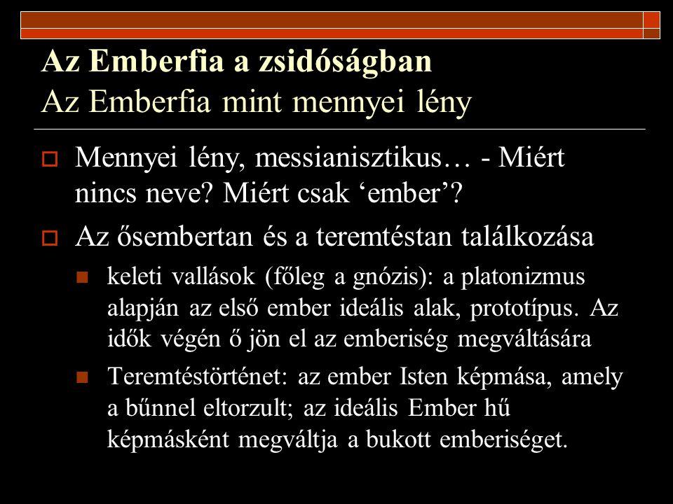 Az Emberfia a zsidóságban Az Emberfia problémája a zsidóságban  Éppen az első ember (a prototípus) a bűn szerzője, ezért nem lehet megváltó.
