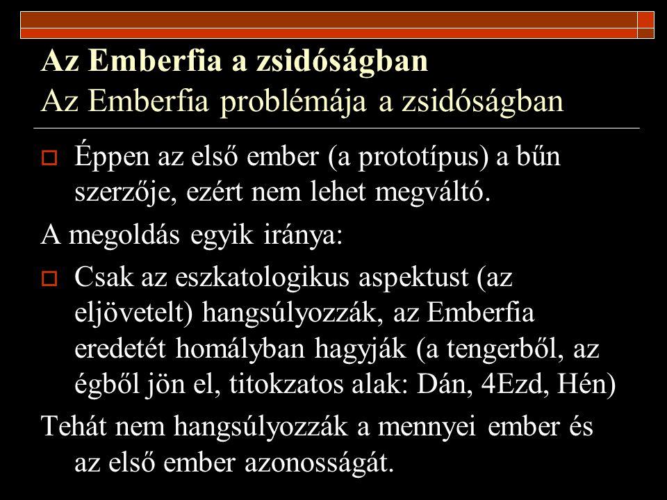 Az Emberfia a zsidóságban Az Emberfia problémája a zsidóságban  Éppen az első ember (a prototípus) a bűn szerzője, ezért nem lehet megváltó. A megold