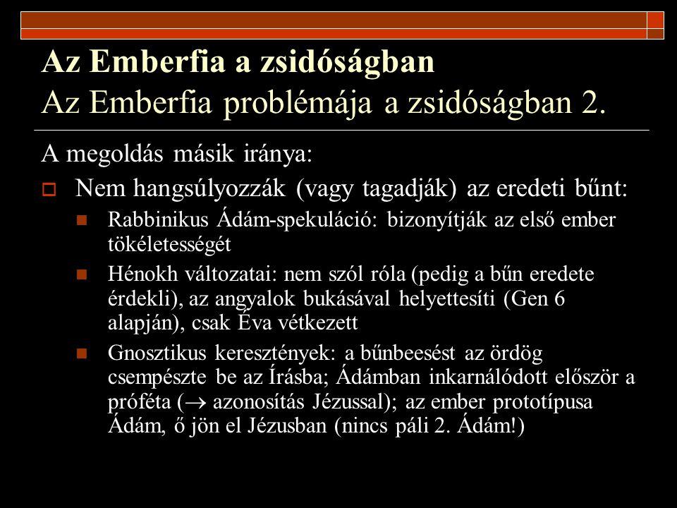 Az Emberfia a zsidóságban Az Emberfia problémája a zsidóságban 2. A megoldás másik iránya:  Nem hangsúlyozzák (vagy tagadják) az eredeti bűnt: Rabbin