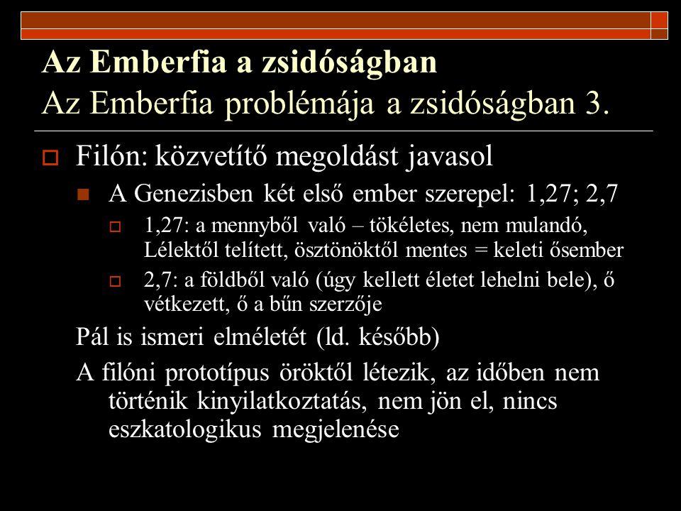 Az Emberfia a zsidóságban Összefoglalás A zsidóságban az EF két formában létezik:  Eszkatologikus mennyei lény (eredete homályos, feltehetően preegzisztens)  Ideális mennyei ember: azonos az első emberrel (inkább a kezdetek iránt érdeklődik, filozófiai és gnosztikus jellegű) Közös vonásaik: 1.