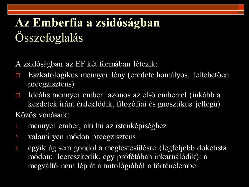 Az Emberfia a zsidóságban Összefoglalás A zsidóságban az EF két formában létezik:  Eszkatologikus mennyei lény (eredete homályos, feltehetően preegzi