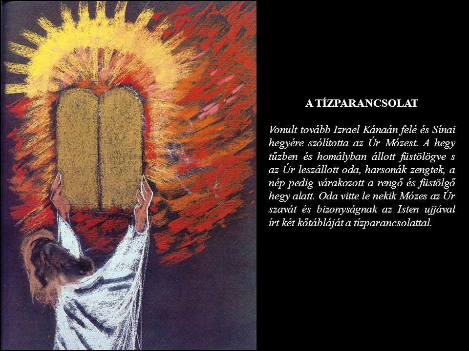 A TÍZPARANCSOLAT Vonult tovább Izrael Kánaán felé és Sínai hegyére szólította az Úr Mózest. A hegy tűzben és homályban állott füstölögve s az Úr leszá