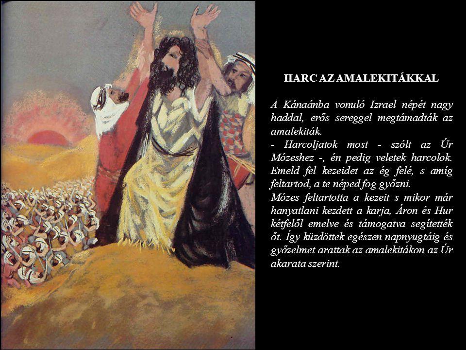 HARC AZ AMALEKITÁKKAL A Kánaánba vonuló Izrael népét nagy haddal, erős sereggel megtámadták az amalekiták. - Harcoljatok most - szólt az Úr Mózeshez -